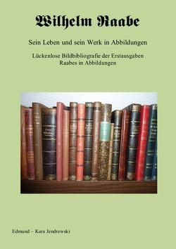 Wilhelm Raabe. Sein Leben und sein Werk in Abbildungen. von Jendrewski,  Edmund - Kara