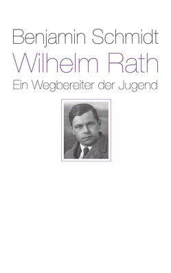 Wilhelm Rath – ein Wegbereiter der Jugend von Schmidt,  Benjamin