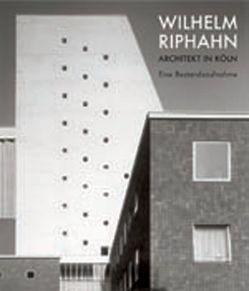 Wilhelm Riphahn. Architekt in Köln von Dietrich,  Gerhard, Escher,  Gudrun, Funck,  Britta, Läuferts,  Monika, Riphahn,  Wilhelm