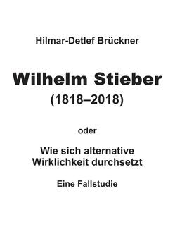 Wilhelm Stieber (1818-2018) von Brückner,  Hilmar-Detlef
