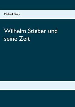 Wilhelm Stieber und seine Zeit von Rieck,  Michael