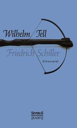 Wilhelm Tell. Schauspiel von Schiller,  Friedrich