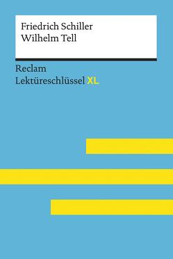 Wilhelm Tell von Friedrich Schiller: Lektüreschlüssel mit Inhaltsangabe, Interpretation, Prüfungsaufgaben mit Lösungen, Lernglossar. (Reclam Lektüreschlüssel XL) von Neubauer,  Martin