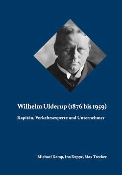 Wilhelm Ulderup (1876 bis 1959) von Deppe,  Ina, Kamp,  Michael, Trecker,  Max