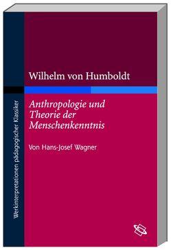 """Wilhelm von Humboldt """"Anthropologie und Theorie der Menschenkenntnis"""" von Wagner,  Hans J"""