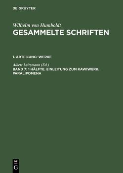 Wilhelm von Humboldt: Gesammelte Schriften. Werke / 1 Hälfte. Einleitung zum Kawiwerk. Paralipomena von Leitzmann,  Albert