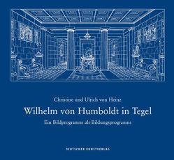 Wilhelm von Humboldt in Tegel von von Heinz,  Christine, von Heinz,  Ulrich