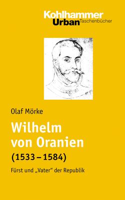 Wilhelm von Oranien (1533 – 1584) von Mörke,  Olaf