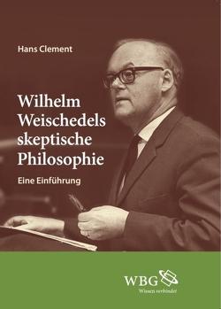 Wilhelm Weischedels skeptische Philosophie von Clement,  Hans