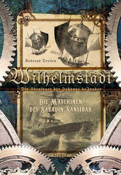 Wilhelmstadt. Die Abenteuer der Johanne deJonker. Band 1 – Die Maschinen des Saladin Sansibar von Dresen,  Andreas