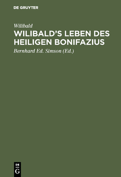 Wilibald's Leben des heiligen Bonifazius von Simson,  Bernhard Ed, Wilibald