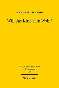 Will das Kind sein Wohl? von Schmidt,  Jan-Robert