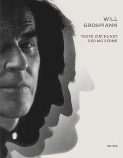 Will Grohmann. Texte zur Kunst der Moderne von Staatliche Kunstsammlungen Dresden