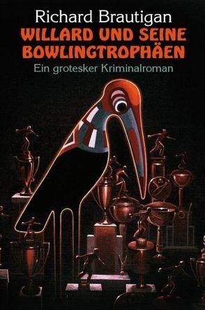 Willard und seine Bowlingtrophäen von Bergfeld,  Christiane, Brautigan,  Richard