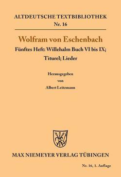 Willehalm Buch VI bis IX; Titurel; Lieder von Leitzmann,  Albert