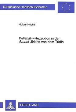 «Willehalm»-Rezeption in der «Arabel» Ulrichs von dem Türlin von Höcke,  Holger