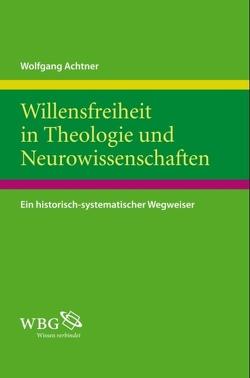 Willensfreiheit in Theologie und Neurowissenschaften von Achtner,  Wolfgang