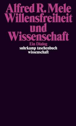 Willensfreiheit und Wissenschaft von Löhrer,  Guido, Mele,  Alfred R.