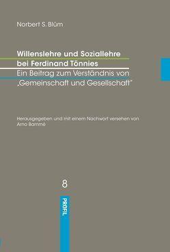 Willenslehre und Soziallehre bei Ferdinand Tönnies. Ein Beitrag zum Verständnis bei 'Gemeinschaft und Gesellschaft' von Bammé,  Arno, Blüm,  Norbert