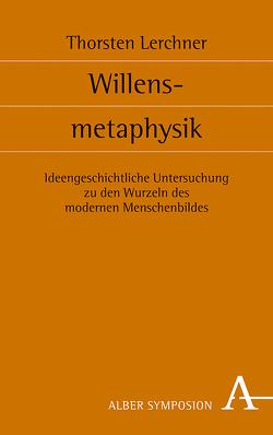 Willensmetaphysik von Lerchner,  Thorsten