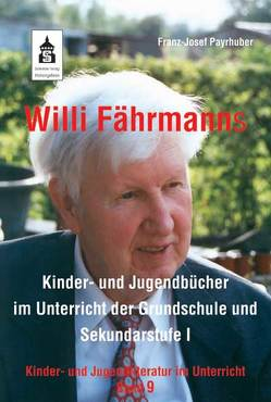 Willi Fährmanns Kinder- und Jugendbücher im Unterricht der Grundschule und Sekundarstufe I von Payrhuber,  Franz J