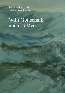 Willi Gottschalk und das Meer von Gottschalk,  Susanne, Kienitz,  Joachim von