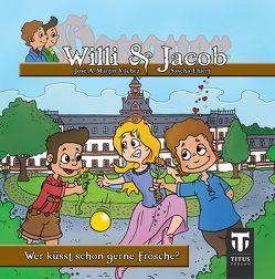 Willi & Jacob – Band1 – Wer küsst schon gerne Frösche? von Ehlert,  Sascha, Martin Vilchez,  José A