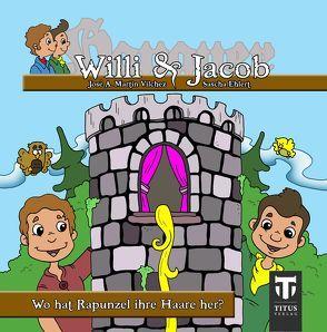 Willi & Jacob – Wo hat Rapunzel ihre Haare? von Ehlert,  Sascha, Martin Vilchez,  José A