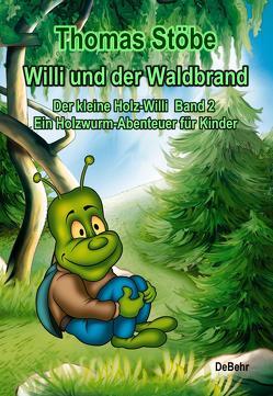 Willi und der Waldbrand – Der kleine Holz-Willi Band 2 – Ein Holzwurm-Abenteuer für Kinder von Stöbe,  Thomas