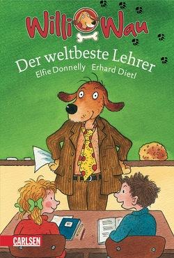 Willi Wau: Willi Wau – Der weltbeste Lehrer von Dietl,  Erhard, Donnelly,  Elfie A.