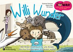 Willi Wunder – Das Bilder-Erzählbuch für alle Kinder, die ihre Einzigartigkeit entdecken wollen von Eder,  Sigrun, Gasser,  Evi, Sommer,  Susanne