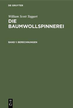 William Scott Taggart: Die Baumwollspinnerei / Berechnungen von Bauer,  Wilhelm, Taggart,  William Scott