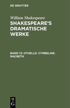 William Shakespeare: Shakespeare's dramatische Werke / Othello. Cymbeline. Macbeth von Bernays,  Michael, Schlegel,  August Wilhelm, Shakespeare,  William, Tieck,  Ludwig