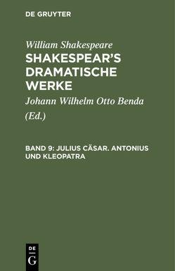 William Shakespeare: Shakespear's dramatische Werke / Julius Cäsar. Antonius und Kleopatra von Benda,  Johann Wilhelm Otto, Shakespeare,  William
