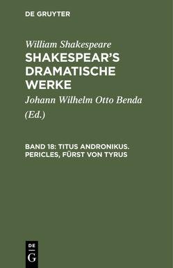 William Shakespeare: Shakespear's dramatische Werke / Titus Andronikus. Pericles, Fürst von Tyrus von Benda,  Johann Wilhelm Otto, Shakespeare,  William