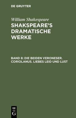William Shakespeare: Shakspeare's dramatische Werke / Die beiden Veroneser. Coriolanus. Liebes Leid und Lust von Schlegel,  August Wilhelm, Shakespeare,  William, Tieck,  Ludwig