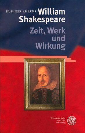 William Shakespeare – Zeit, Werk und Wirkung von Ahrens,  Rüdiger