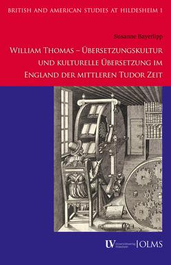 William Thomas – Übersetzungskultur und kulturelle Übersetzung im England der mittleren Tudor Zeit von Bayerlipp,  Susanne
