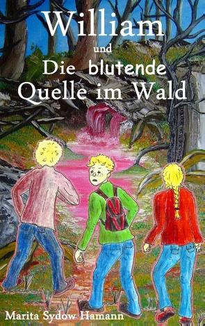 William und Die blutende Quelle im Wald von Sydow Hamann,  Marita