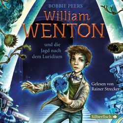 William Wenton und die Jagd nach dem Luridium von Haefs,  Gabriele, Peers,  Bobbie, Strecker,  Rainer