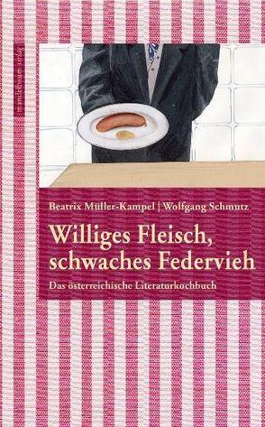 Williges Fleisch, schwaches Federvieh von Müller-Kampel,  Beatrix, Schmutz,  Wolfgang
