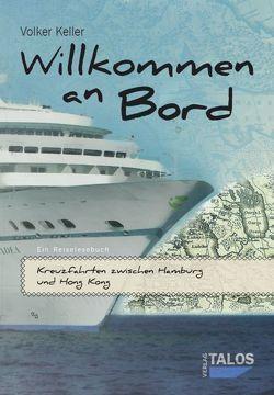 Willkommen an Bord. Kreuzfahrten zwischen Hamburg und Hong Kong von Keller,  Volker