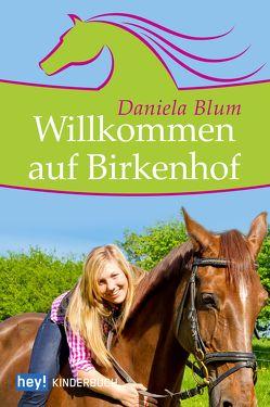 Willkommen auf Birkenhof von Blum,  Daniela