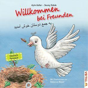Willkommen bei Freunden (Deutsch-Persisch) von Ezbük,  Sevinç, Keller,  Aylin, Meyer,  Rebecca