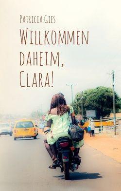 Willkommen daheim, Clara! von Gies,  Patricia