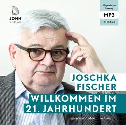 Willkommen im 21. Jahrhundert: Europas Aufbruch und die deutsche Verantwortung von Fischer,  Joschka, Wittenberg,  Erich