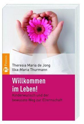 Willkommen im Leben! von Jong,  Theresia Maria de, Thurmann,  Ilka-Maria