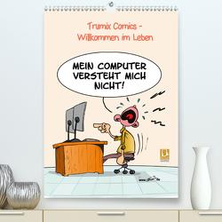 WIllkommen im Leben (Premium, hochwertiger DIN A2 Wandkalender 2021, Kunstdruck in Hochglanz) von (Reinhard Trummer),  Trumix