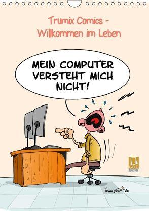 WIllkommen im Leben (Wandkalender 2018 DIN A4 hoch) von (Reinhard Trummer),  Trumix