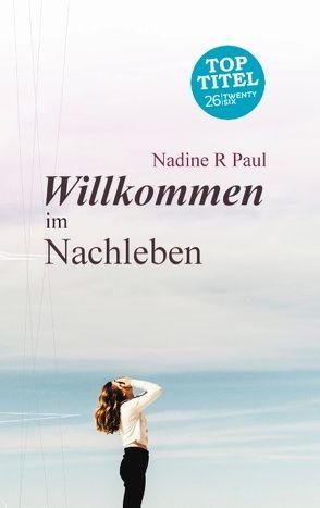 Willkommen im Nachleben von Paul,  Nadine R.